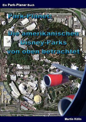Cover: Park-Planet: Die amerikanischen Disney-Parks von oben betrachtet
